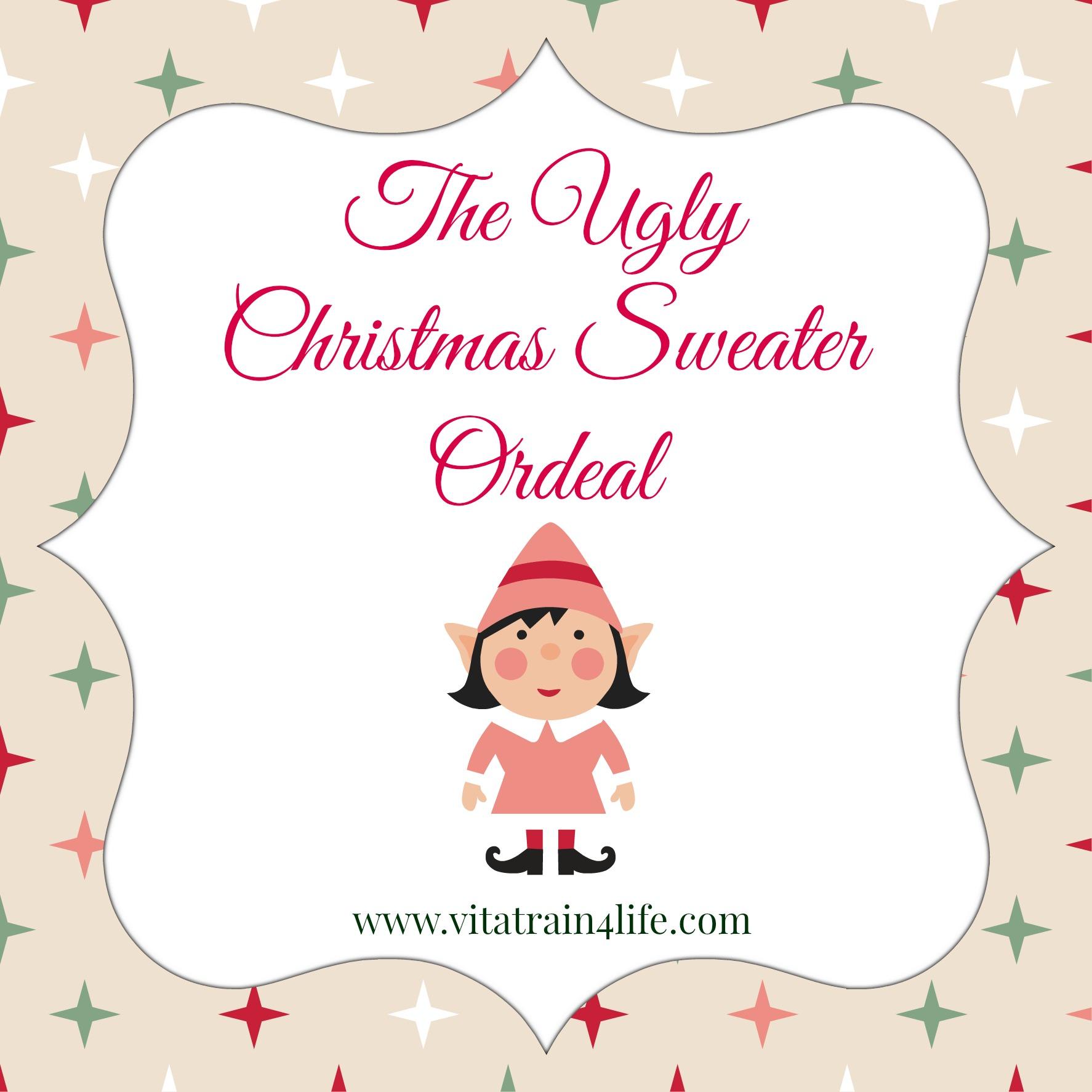 The Ugly Christmas Sweater Ordeal - VitaTrain4Life