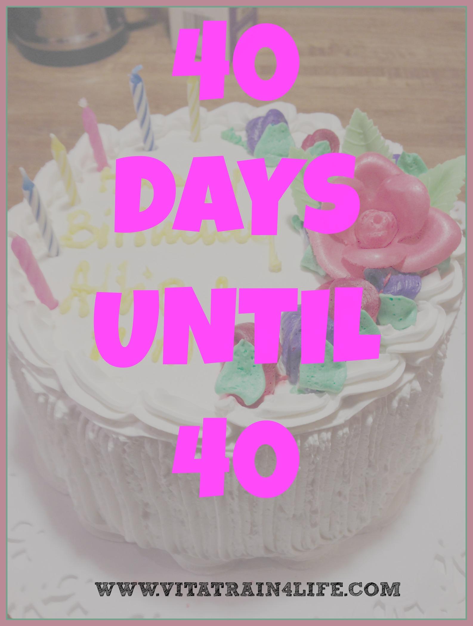 40 Days Until 40 - VitaTrain4Life