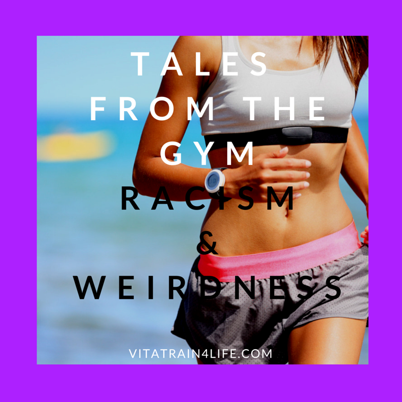 Tales From the Gym: Racism and Weirdness