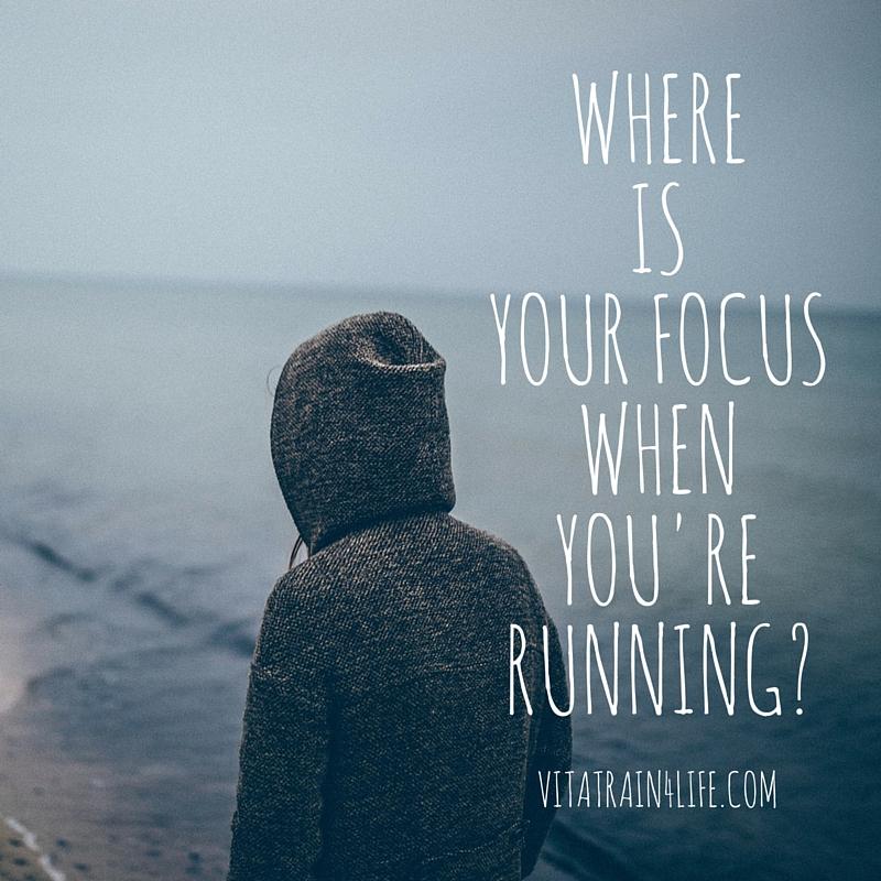 whereisyour focuswhenyou'rerunning?